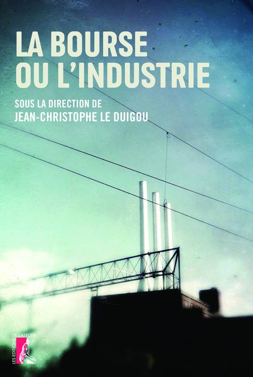 Jean-Christophe Le Duigou La Bourse ou l'industrie