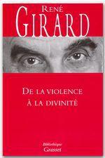 René Girard De la violence à la divinité