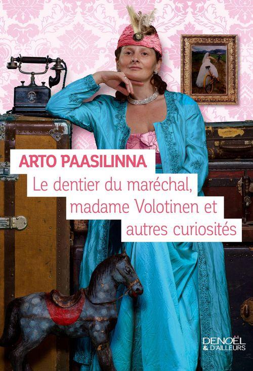 Arto Paasilinna Le dentier du maréchal, Madame Volotinen et autres curiosités