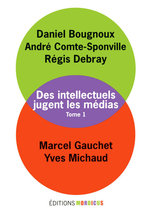 Des intellectuels jugent les mdias - Tome 1