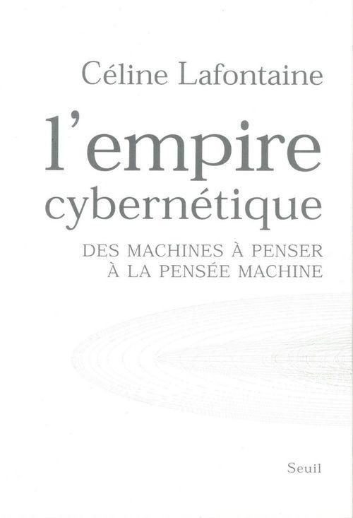L'empire cybernétique ; des machines à penser à la pensée-machine