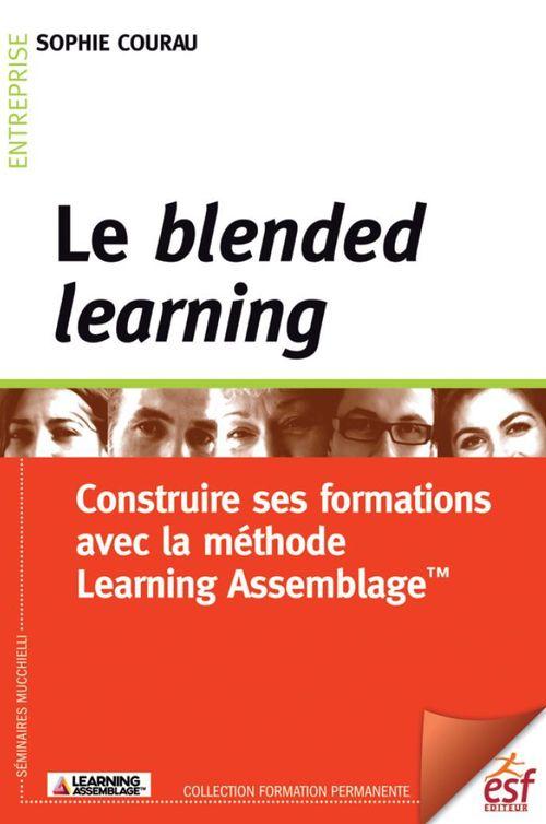 Sophie COURAU Le blended learning : Construire ses formations avec la méthode Learning Assemblage