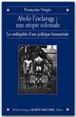 Abolir l'esclavage, une utopie coloniale