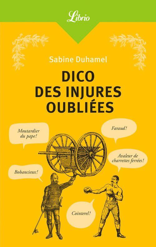 Dico Des Injures Oubliees - Foutrebleu ! Abatteur De Quilles ! Marpaud ! Salisson