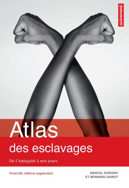 Marcel Dorigny Atlas des esclavages : De l´Antiquité à nos jours