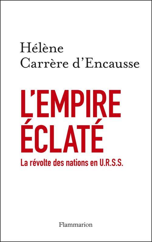 Hélène Carrère d'Encausse L'Empire éclaté. La Révolte des nations en U.R.S.S.