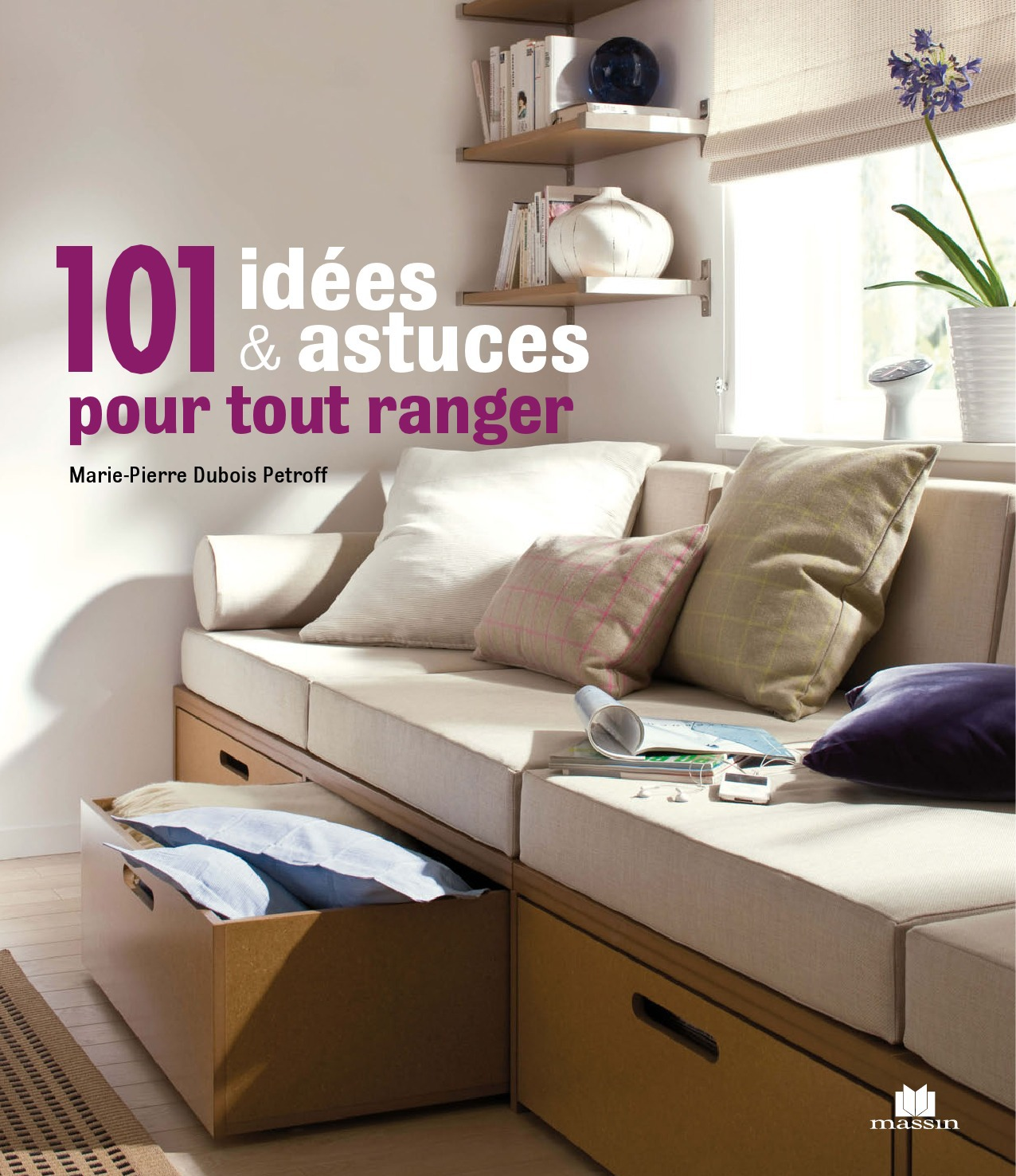 Marie-Pierre Dubois-Petroff 101 idées et astuces pour tout ranger