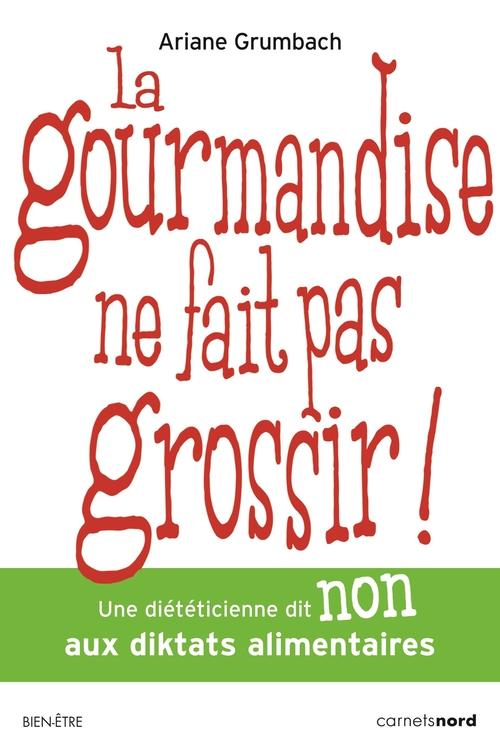 Ariane GRUMBACH La gourmandise ne fait pas grossir !