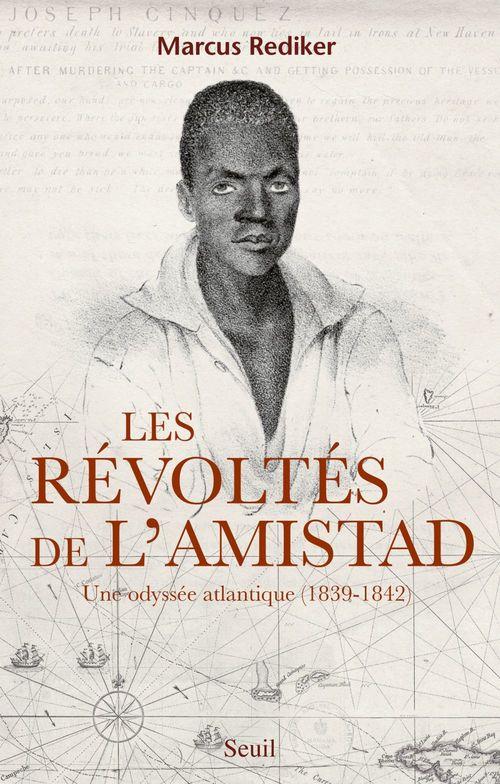 Marcus Rediker Les Révoltés de l'Amistad. Une odyssée atlantique (1839-1842)