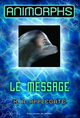 Animorphs t.4 ; le message