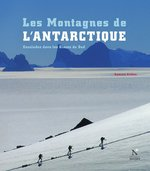 Les montagnes de l'Antarctique ; escalades dans les Glaces du Sud