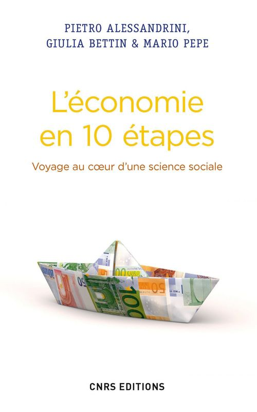 Pietro Alessandrini Economie en 10 étapes. Voyage au coeur d'une science sociale