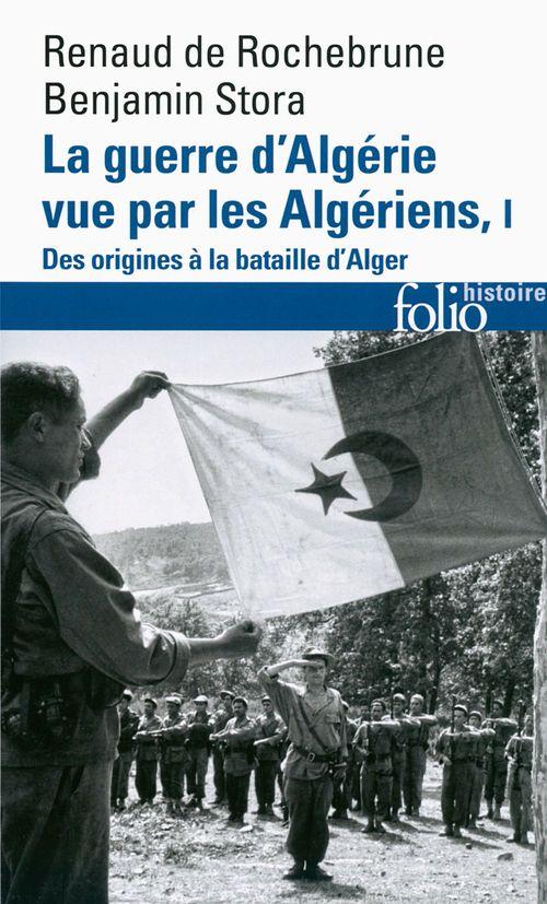 Benjamin Stora La guerre d'Algérie vue par les Algériens (Tome 1) - Le temps des armes. Des origines à la bataille d'Alger