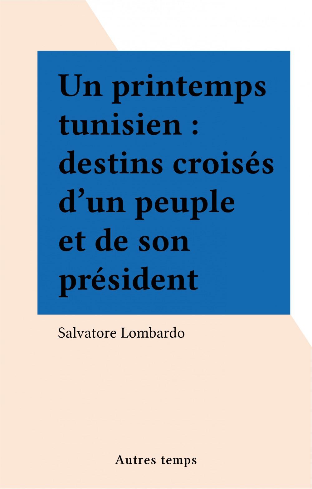 Un printemps tunisien : destins croisés d'un peuple et de son président