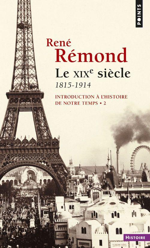 René Rémond Introduction à l'histoire de notre temps. Le XIXe Siècle (1815-1914)