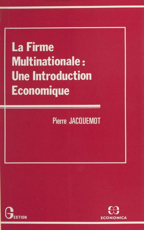 Pierre Jacquemot La firme multinationale : une introduction économique