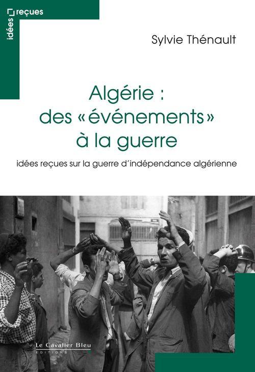 Sylvie Thénault Algérie : des événements à la guerre