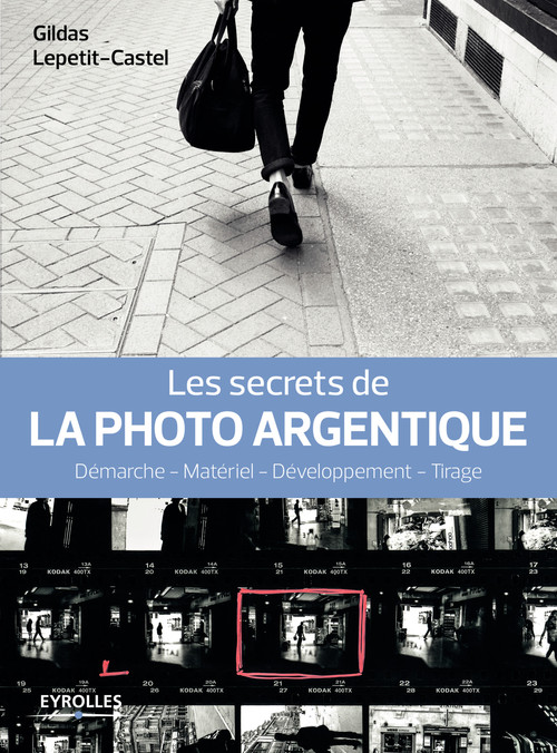 Gildas Lepetit-Castel Les secrets de la photo argentique
