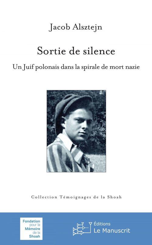 Jacob Alsztejn Sortie de silence ; un Juif polonais dans la spirale de mort nazie