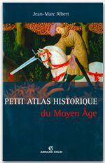 Jean-Marc Albert Petit Atlas historique du Moyen Âge