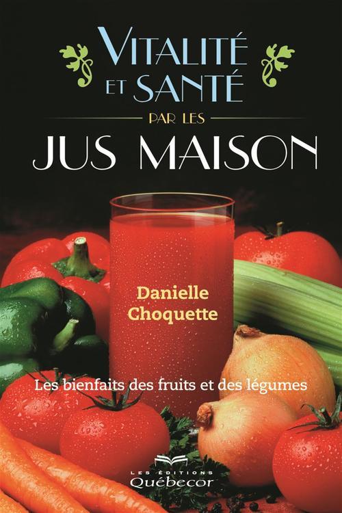Danielle Choquette Vitalité et santé par le jus maison - 2e édition