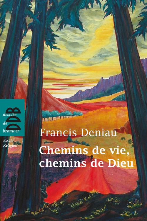 Francis Deniau Chemins de vie, chemins de Dieu