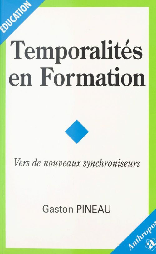 Gaston Pineau Temporalités en formation : Vers de nouveaux synchroniseurs