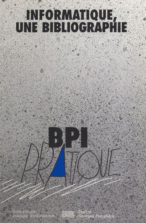 Informatique, une bibliographie : bibliographie sélective du fonds informatique de la BPI