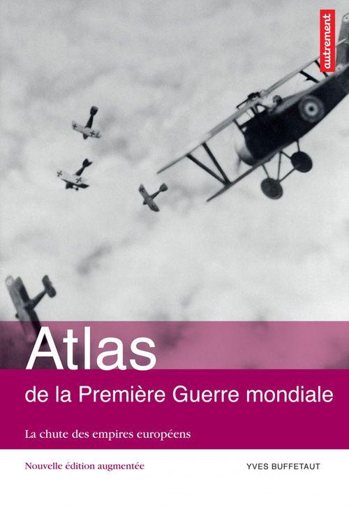 Yves Buffetaut Atlas de la Première Guerre mondiale : La chute des empires européens