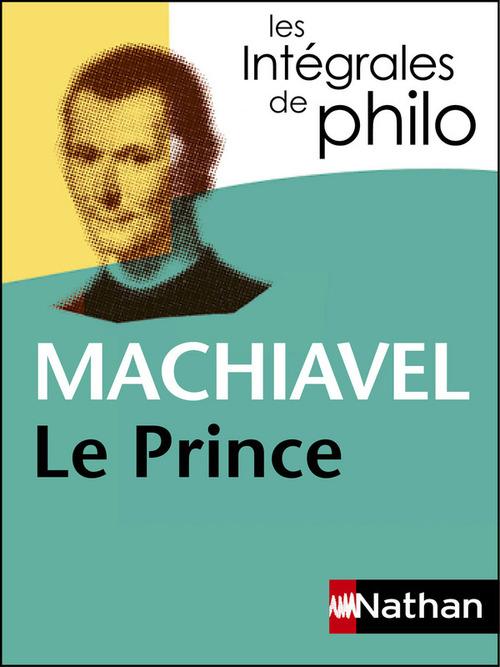 Machiavel Intégrales de Philo - MACHIAVEL, Le Prince