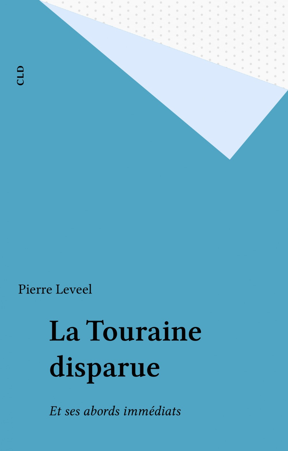 Pierre Leveel La Touraine disparue