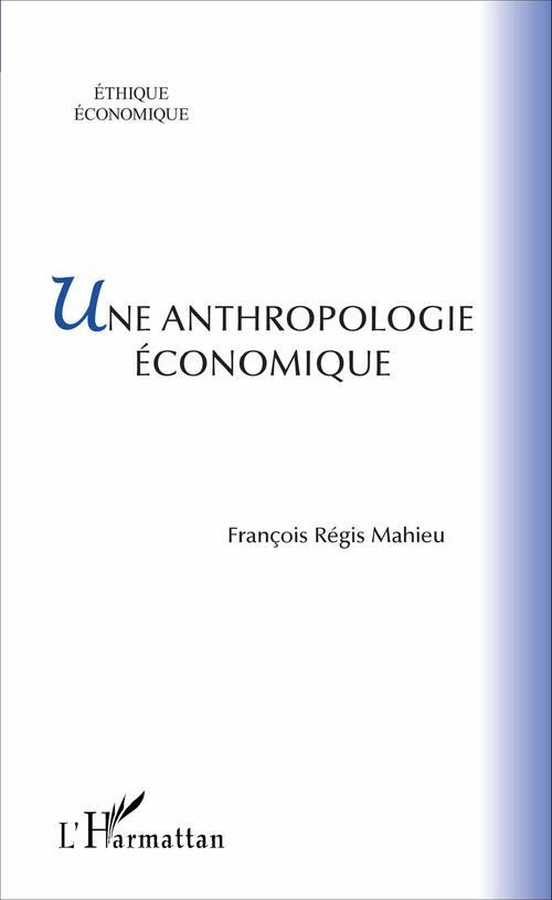 François-Régis Mahieu Une anthropologie économique