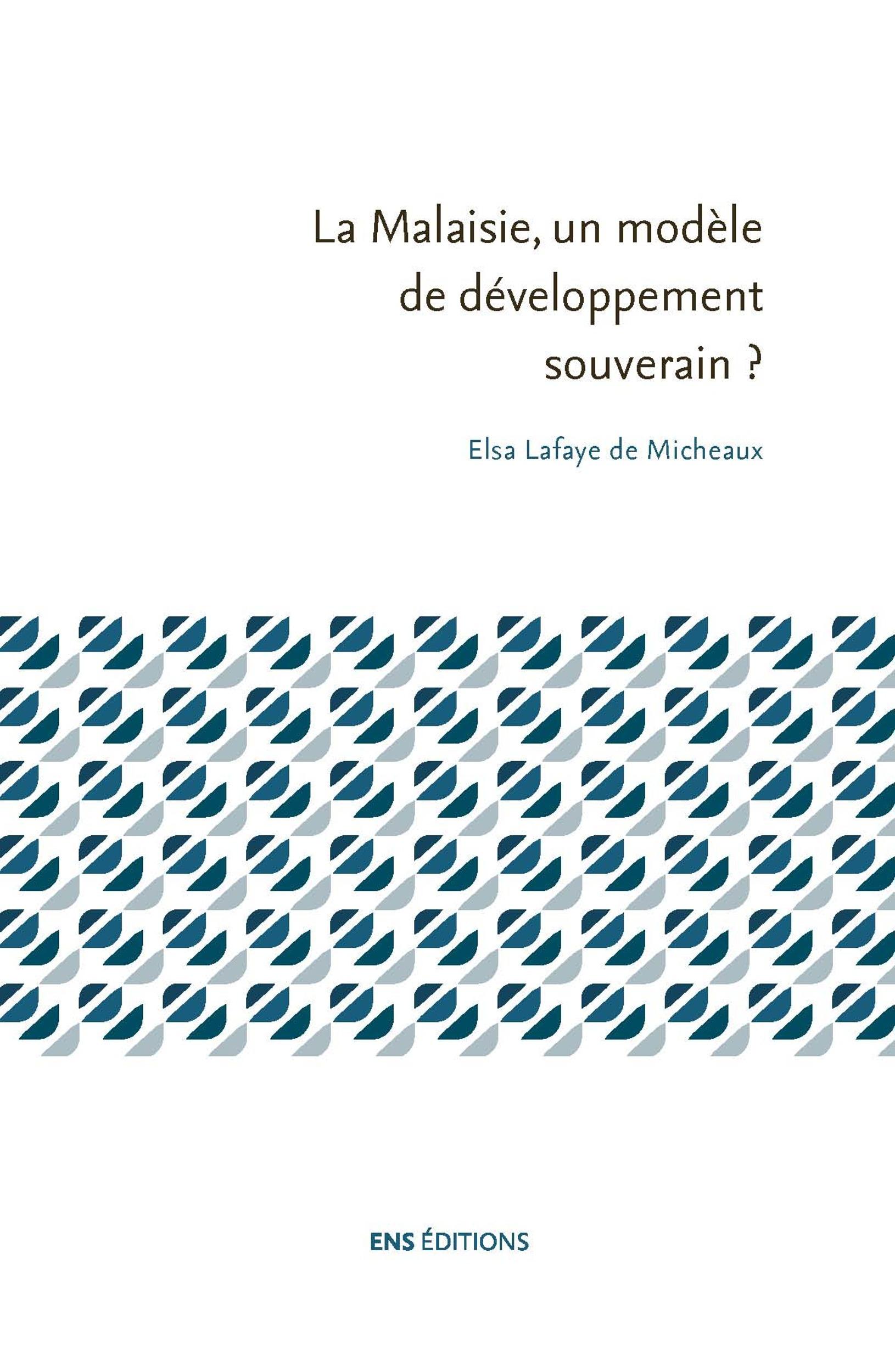 Elsa Lafaye de Micheaux La Malaisie, un modèle de développement souverain?