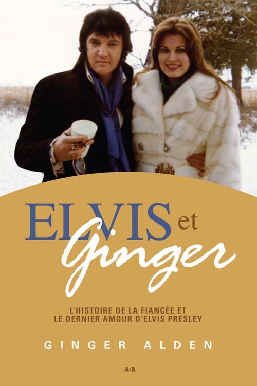 Elvis et Ginger ; l'histoire de la fiancée et le dernier amour d'Elvis Presley