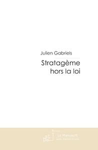 Julien Gabriels Stratagème hors la loi