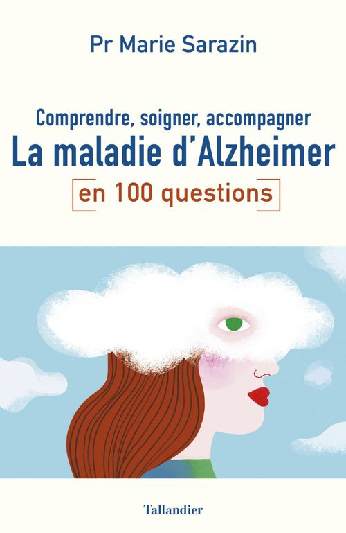 Marie Sarazin Comprendre, soigner, accompagner la maladie d'Alzheimer en 100 questions