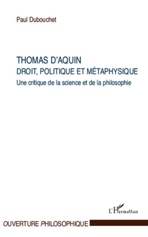 Paul Dubouchet Thomas d'Aquin ; droit, politique et métaphysique ; une critique de la science et de la philosophie