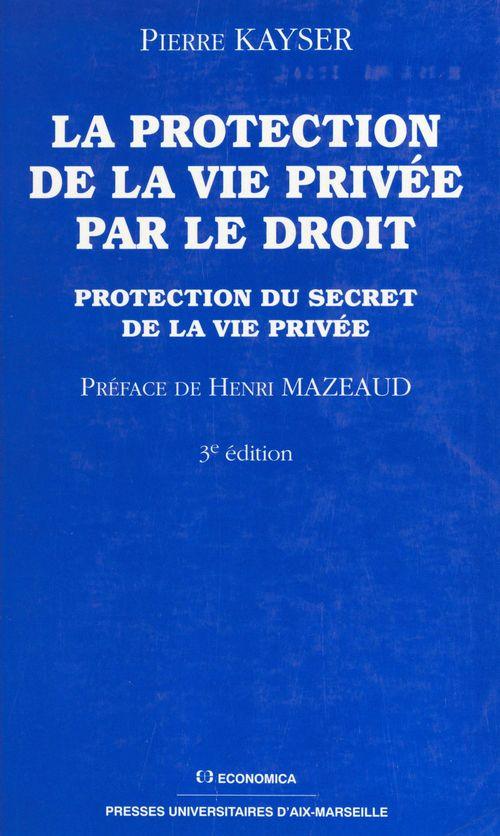 La protection de la vie privée par le droit : protection du secret de la vie privée