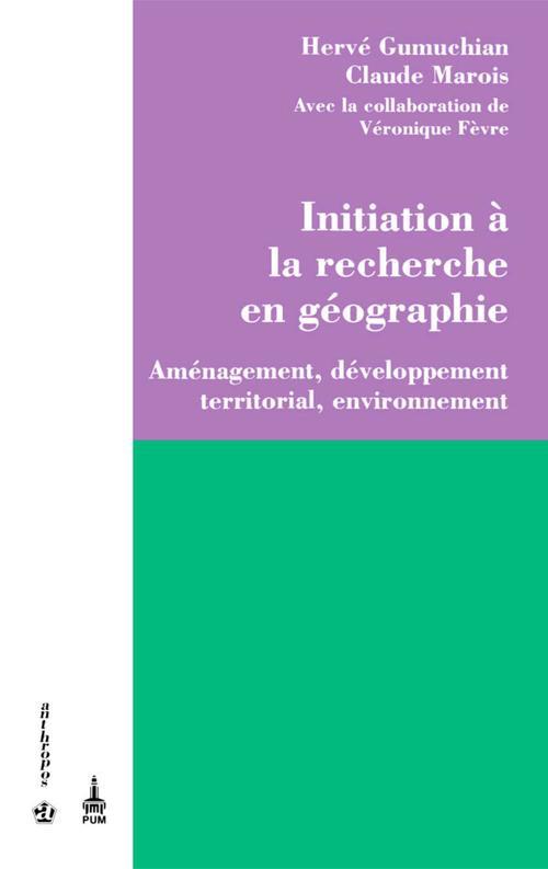 Initiation à la recherche en géographie. Aménagement, développement territorial, environnement