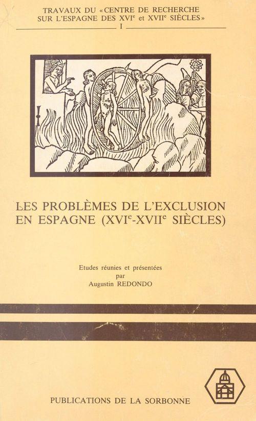 Les Problèmes de l'exclusion en Espagne (XVIe-XVIIe siècles) : Idéologie et discours