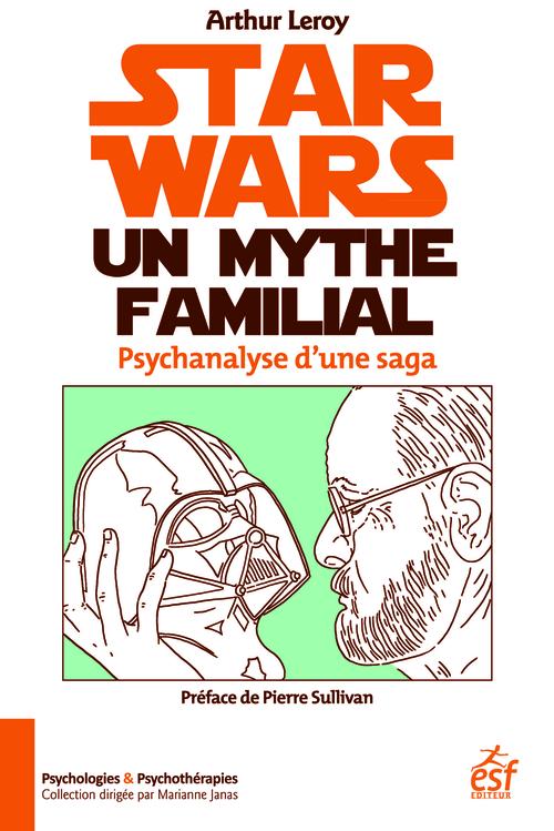 Arthur LEROY Star Wars, un mythe familial