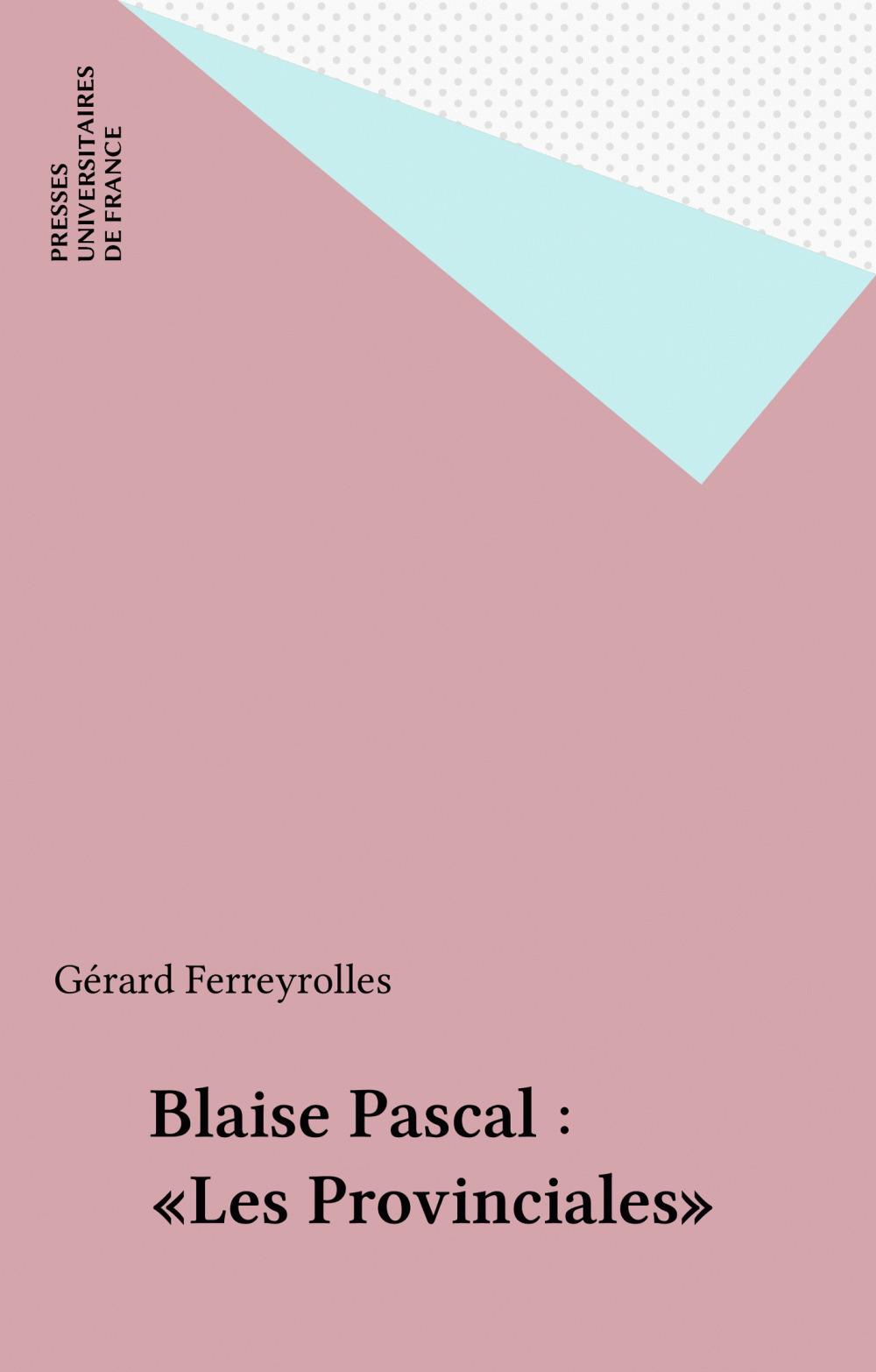 Blaise Pascal : «Les Provinciales»