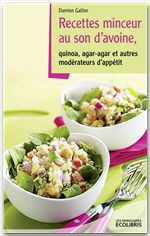 Recettes minceur au son d'avoine, quinoa, agar-agar et autres modrateurs d'apptit