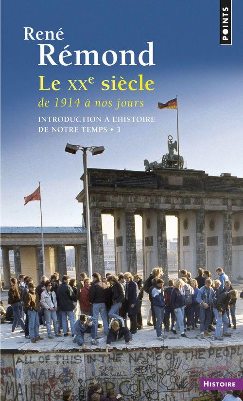 René Rémond Introduction à l'histoire de notre temps. Le Vingtième Siècle (1914 à nos jours)