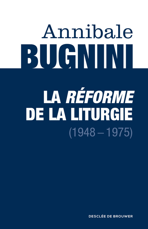 Annibale Bugnini La réforme de la liturgie (1948-1975)