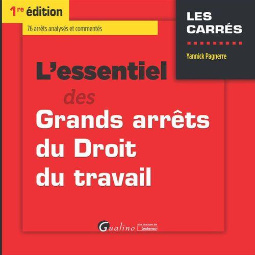 Yannick Pagnerre L'essentiel des grands arrêts du droit du travail - 1e édition