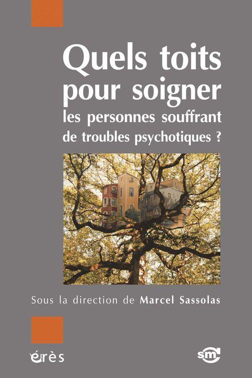 Marcel SASSOLAS Quels toits pour soigner les personnes souffrant de troubles psychotiques ?