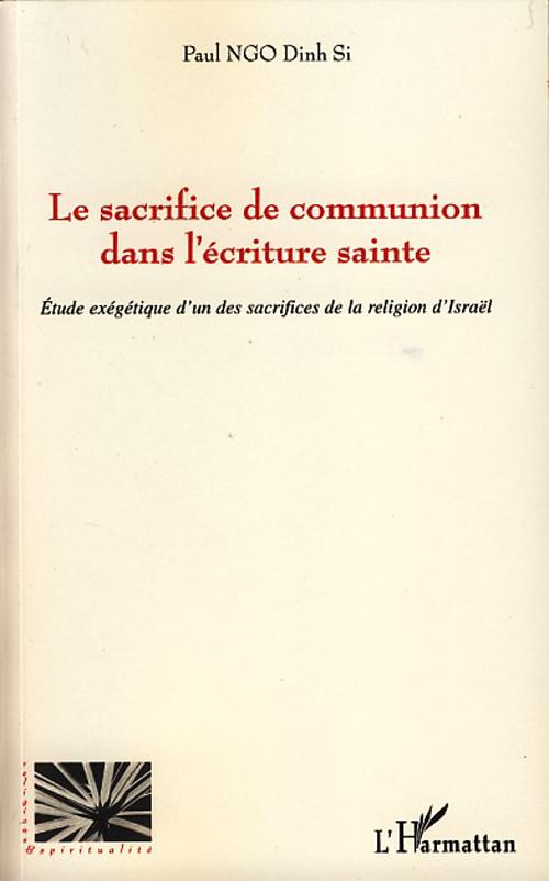 Paul Ngo Dinh Si Le sacrifice de communion dans l'écriture sainte ; étude exégétique d'un des sacrifices de la religion d'Israël