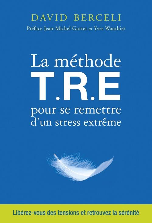 David Berceli La méthode T.R.E pour se remettre d'un stress extrême