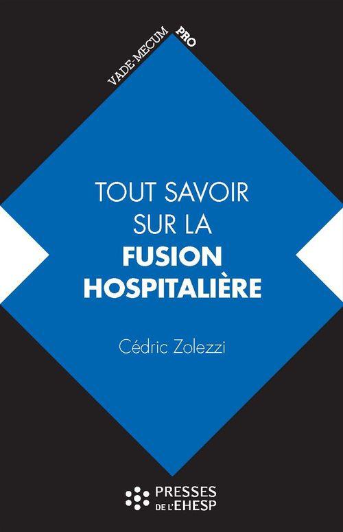 Cedric Zolezzi Tout savoir sur la fusion hospitalière